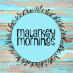 wood background teal and brown with a circle that says malarkey mornings
