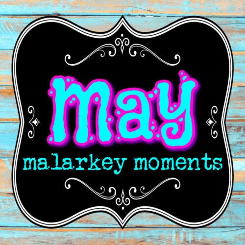 malarkey may moments