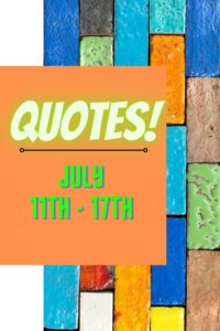 quotes july 11th - 17th