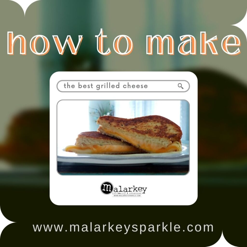hot to make the best grilled cheese